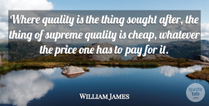 William James Quote About Quality, Pay, Supreme: Where Quality Is The Thing...