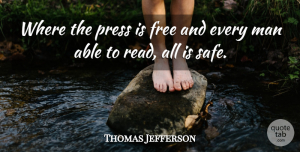 Thomas Jefferson Quote About Men, President, Safe: Where The Press Is Free...