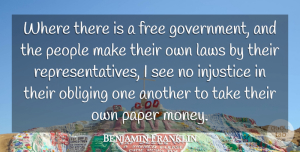 Benjamin Franklin Quote About Government, Injustice, Laws, Money, Paper: Where There Is A Free...