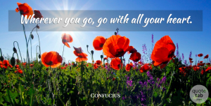 Confucius Quote About Inspirational, Happiness, Graduation: Wherever You Go Go With...