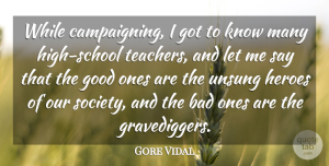 Gore Vidal Quote About Bad, Good, Society: While Campaigning I Got To...
