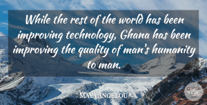 Ghana Quotes, Maya Angelou Quote About Technology, Men, Ghana: While The Rest Of The...