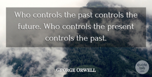 George Orwell Quote About Dream, Peace, Time: Who Controls The Past Controls...