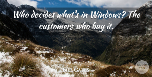 Success Quotes, Bill Gates Quote About Success, Window, Customers: Who Decides Whats In Windows...
