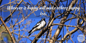 Anne Frank Quote About Others, Whoever: Whoever Is Happy Will Make...