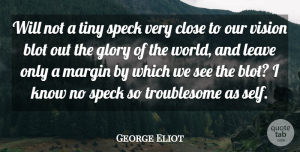 George Eliot Quote About Self, Objectivity, Vision: Will Not A Tiny Speck...