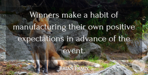 Positive Quotes, Brian Tracy Quote About Positive, Expectations, Events: Winners Make A Habit Of...