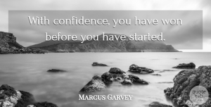 Marcus Garvey Quote About Confidence, Being Yourself, Love Yourself: With Confidence You Have Won...