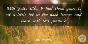 Debby Ryan Quote About Years, Littles, Pressure: With Suite Life I Had...