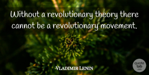 Vladimir Lenin Quote About Movement, Revolutionary, Theory: Without A Revolutionary Theory There...