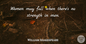 Strength Quotes, William Shakespeare Quote About Strength, Women, Fall: Women May Fall When Theres...