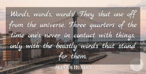Aldous Huxley Quote About Literature, Three, Beastly: Words Words Words They Shut...