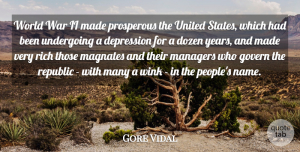 Gore Vidal Quote About Dozen, Govern, Managers, Prosperous, Republic: World War Ii Made Prosperous...