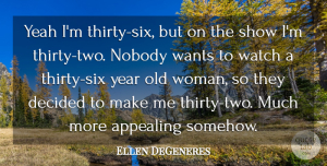 Ellen DeGeneres Quote About Fake People, Reality, Years: Yeah Im Thirty Six But...