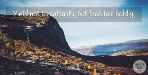 Virgil Quote About Courage, Yield, Faces: Yield Not To Calamity But...