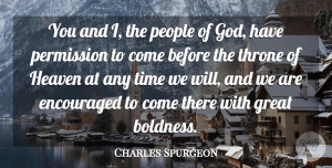 Encouraged Quotes, Charles Spurgeon Quote About Encouraged, God, Great, Heaven, People: You And I The People...