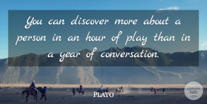 Plato Quote About Discover, Hour, Relationship: You Can Discover More About...
