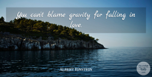 Love Quotes, Albert Einstein Quote About Love, Fall, Blame Someone: You Cant Blame Gravity For...