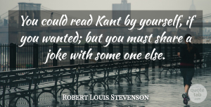 Robert Louis Stevenson Quote About undefined: You Could Read Kant By...