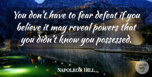 Napoleon Hill Quote About Believe, Failure, May: You Dont Have To Fear...