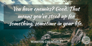 Leadership Quotes, Winston Churchill Quote About Funny, Life, Leadership: You Have Enemies Good That...