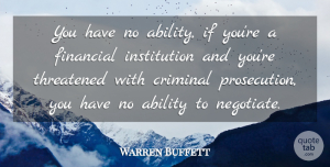 Warren Buffett Quote About Criminals, Financial, Institutions: You Have No Ability If...