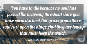 Soul Quotes, William Butler Yeats Quote About Die, Grass, Grows, Heavenly, Lonely: You Have To Die Because...