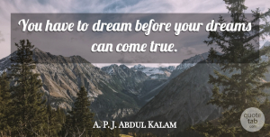 Abdul Kalam Quote About Dream, Inspiration, Follow Your Dreams: You Have To Dream Before...