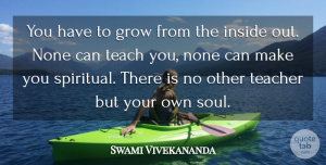 Swami Vivekananda Quote About Inspirational, Motivational, Spiritual: You Have To Grow From...