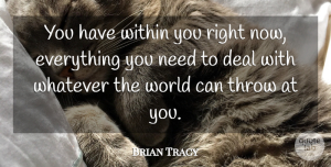 Success Quotes, Brian Tracy Quote About Success, Confidence, Self Esteem: You Have Within You Right...