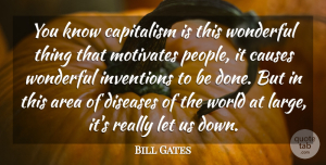 Motivational Quotes, Bill Gates Quote About Motivational, Success, Leadership: You Know Capitalism Is This...