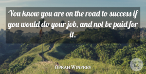 Success Quotes, Oprah Winfrey Quote About Inspiring, Success, Jobs: You Know You Are On...