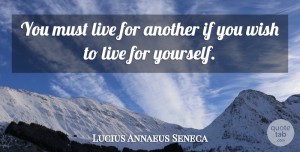 Lucius Annaeus Seneca Quote About Service: You Must Live For Another...