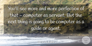 Agents Quotes, Steve Jobs Quote About Perfection, Agents, Next: Youll See More And More...