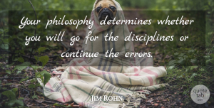 Jim Rohn Quote About Inspirational, Philosophy, Greatness: Your Philosophy Determines Whether You...
