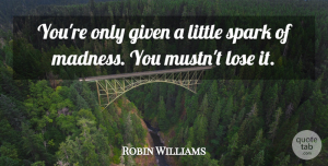 Robin Williams Quote About Inspirational, Positive, Depression: Youre Only Given A Little...