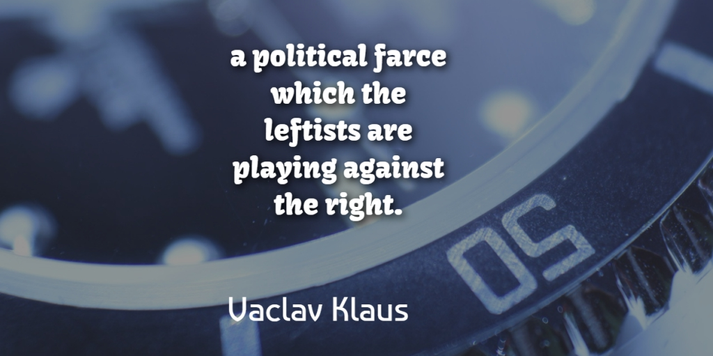 Vaclav Klaus Quote About Against, Farce, Leftists, Playing, Political: A Political Farce Which The...