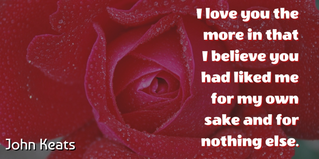 John Keats Quote About Love, Believe, Valentines Day: I Love You The More...