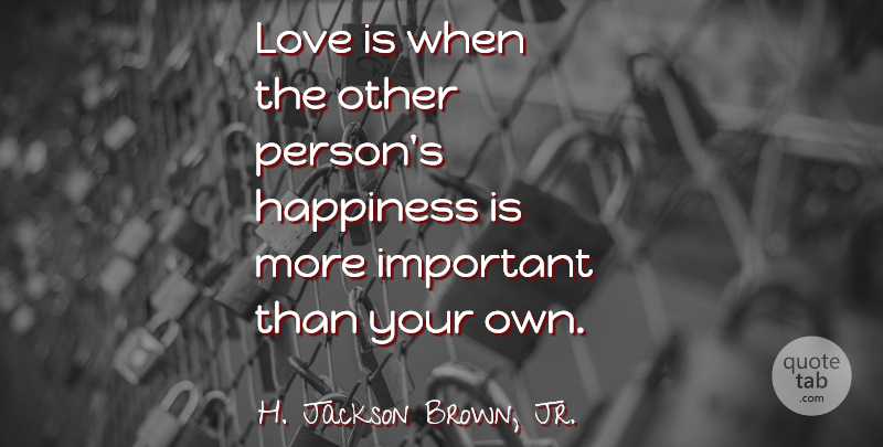 H Jackson Brown Jr Quotes: H. Jackson Brown, Jr.: Love Is When The Other Person's
