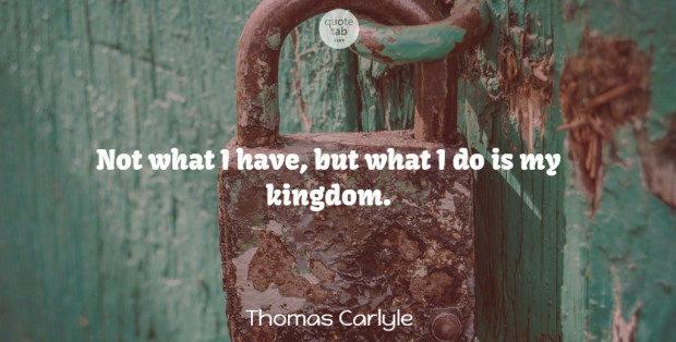 Thomas Carlyle Quote About Growth, Charity, Kingdoms: Not What I Have But...