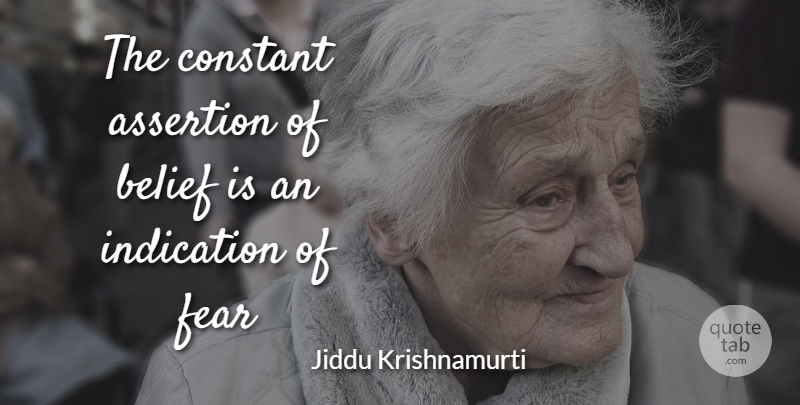 Jiddu Krishnamurti Quote About Death, Atheist, Fear: The Constant Assertion Of Belief...