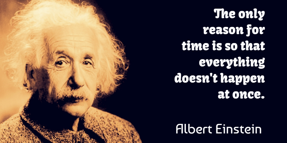 Albert Einstein Quote About Inspirational, Time, White Collar: The Only Reason For Time...