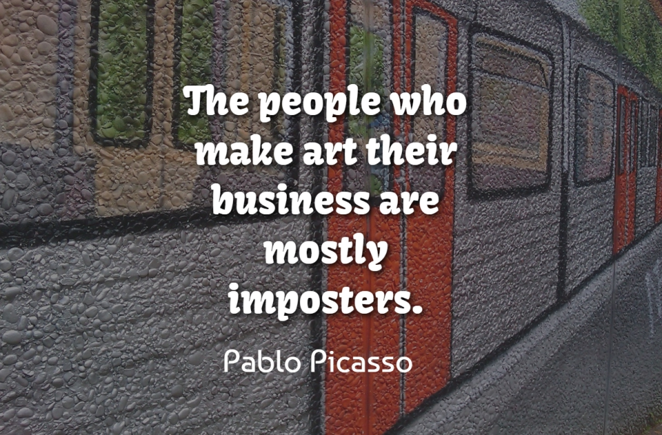 Pablo Picasso Quote About Art, Business, Museums: The People Who Make Art...
