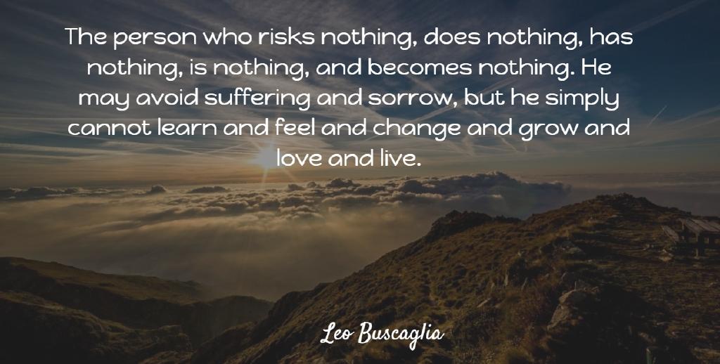 Leo Buscaglia Quote About Courage, Risk, Suffering: The Person Who Risks Nothing...
