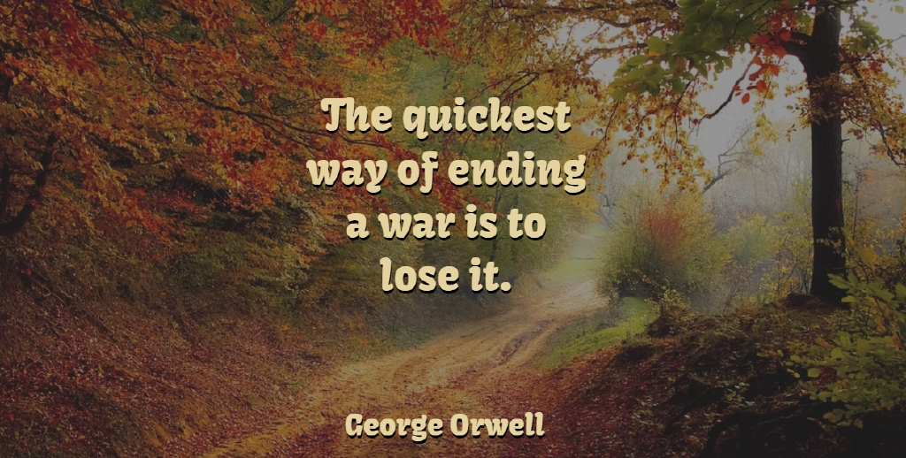 George Orwell Quote About Peace, War, Military: The Quickest Way Of Ending...