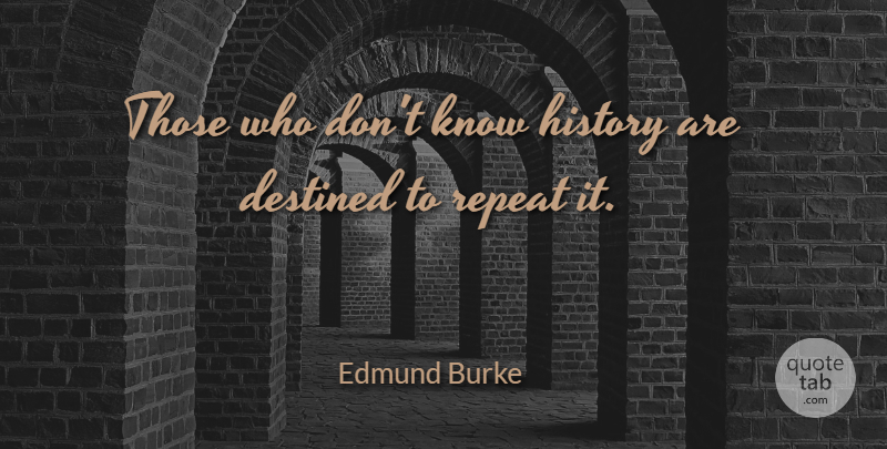 Edmund Burke Quote About Wisdom, Historical, Conservative: Those Who Dont Know History...