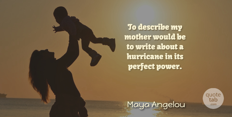 Maya Angelou Quote About Describe, Hurricane, Mother, Perfect: To Describe My Mother Would...