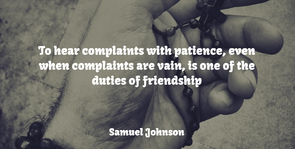 Samuel Johnson Quote About Patience, Vain, Duty: To Hear Complaints With Patience...