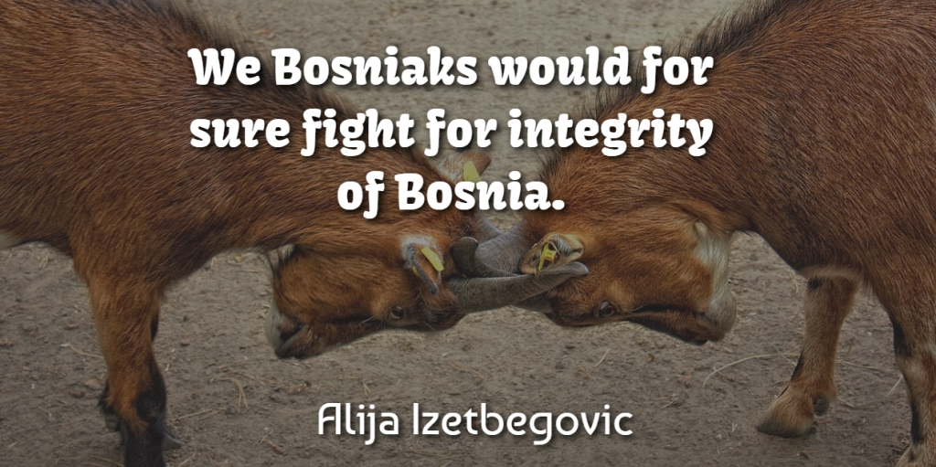 Alija Izetbegovic Quote About Integrity, Fighting, Bosnia: We Bosniaks Would For Sure...