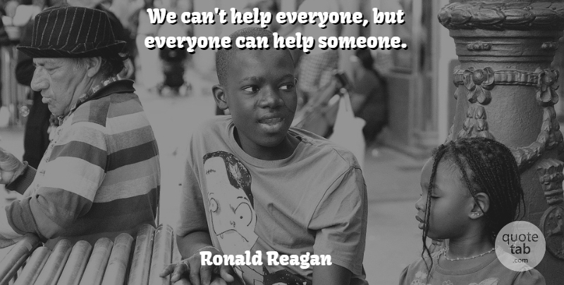 Ronald Reagan Quote About Inspirational, Inspiring, Morning: We Cant Help Everyone But...